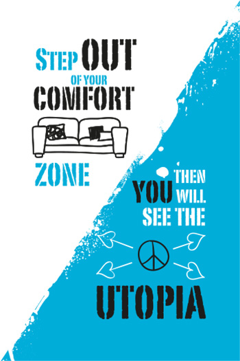 Step out of your comfort zone, you then will see the utopia.