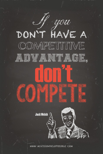 If you don't have a competitive advantage, don't compete - Jack Welch.